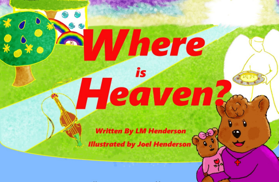 Where is Heaven? An illustrated children's book about Heaven, by Linda Henderson