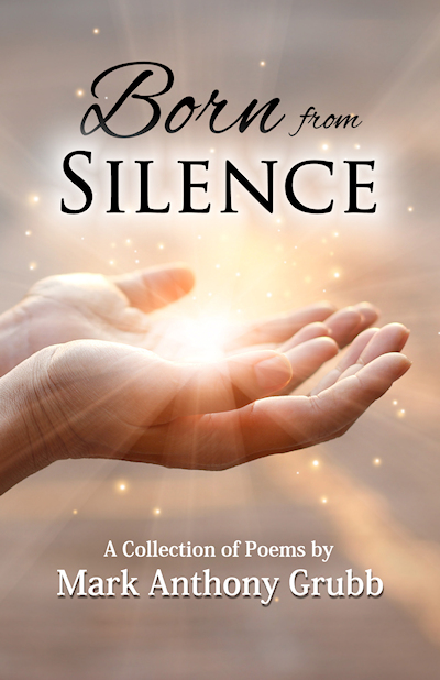 Born from Silence, a Christian Poetry collection by Mark Anthony Grubb