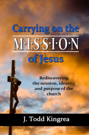 Carrying on the Mission of Jesus, a devotional by J. Todd Kingrea.