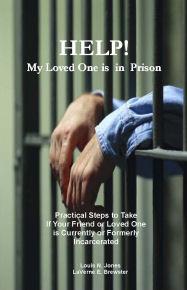 Help! My Loved One is in Prison by Louis N. Jones