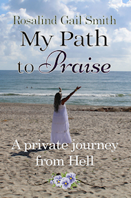 My Path to Praise: A Private Journey from Hell by Rosalind Smith